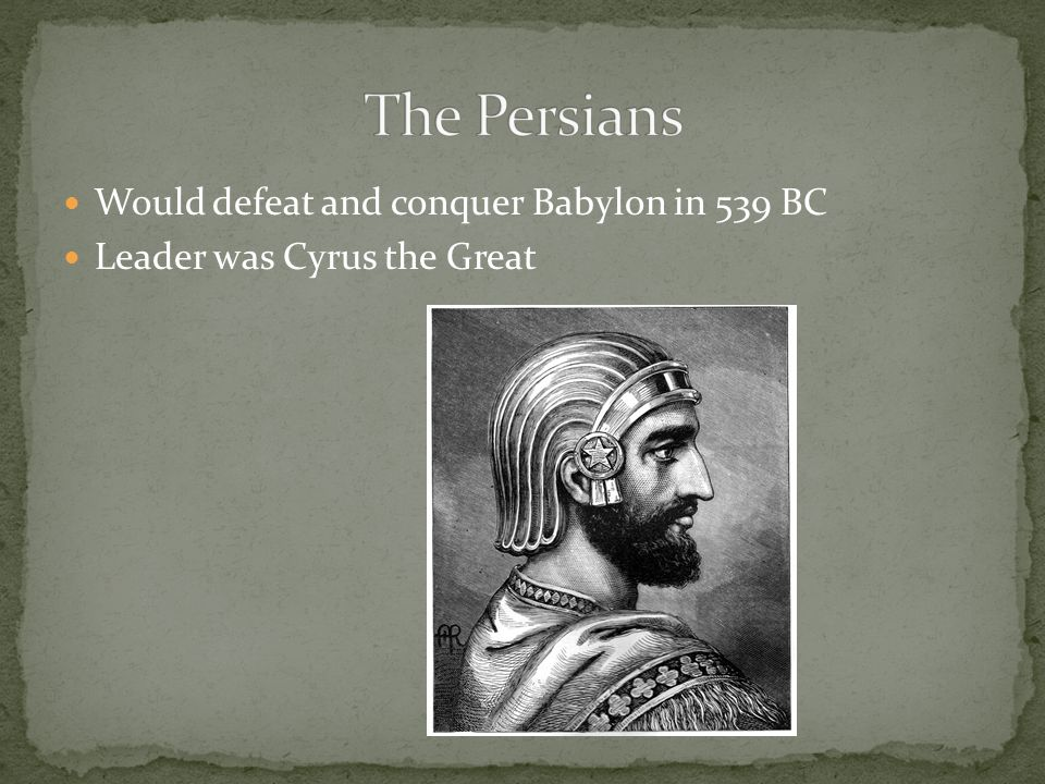 The Persians Would defeat and conquer Babylon in 539 BC