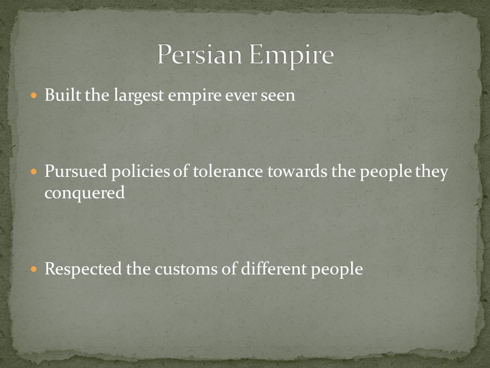 Persian Empire Built the largest empire ever seen