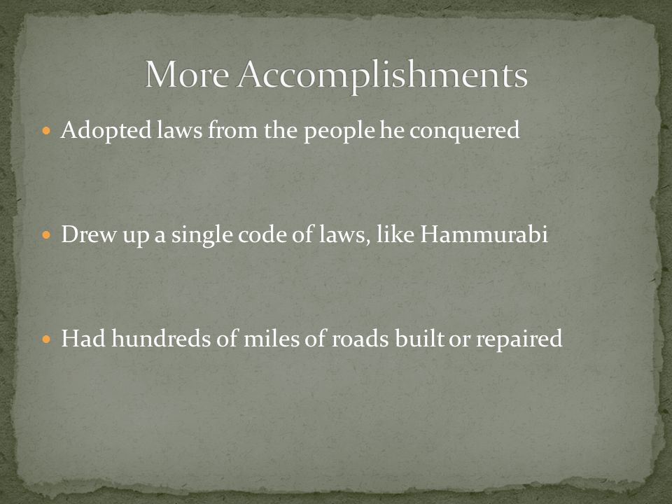 More Accomplishments Adopted laws from the people he conquered