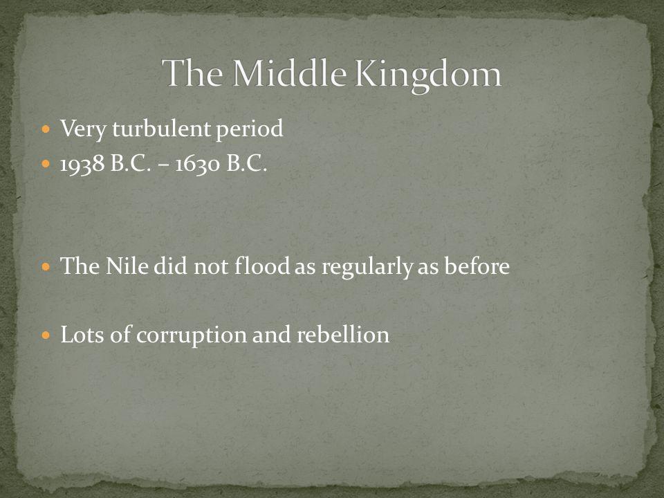 The Middle Kingdom Very turbulent period 1938 B.C. – 1630 B.C.