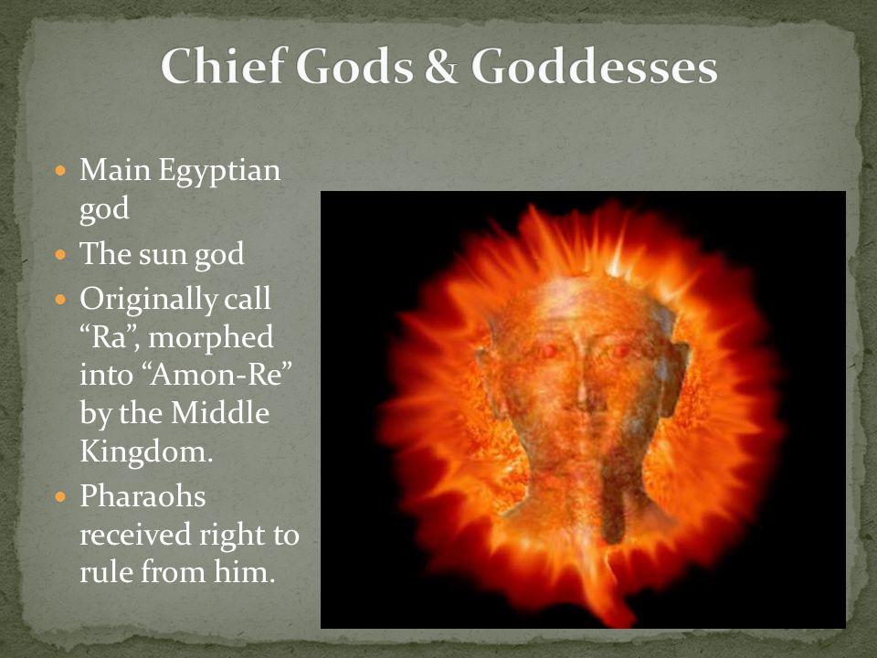 Chief Gods & Goddesses Main Egyptian god The sun god