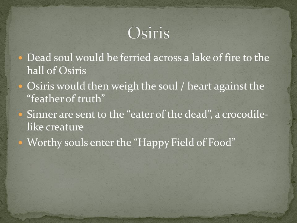 Osiris Dead soul would be ferried across a lake of fire to the hall of Osiris.