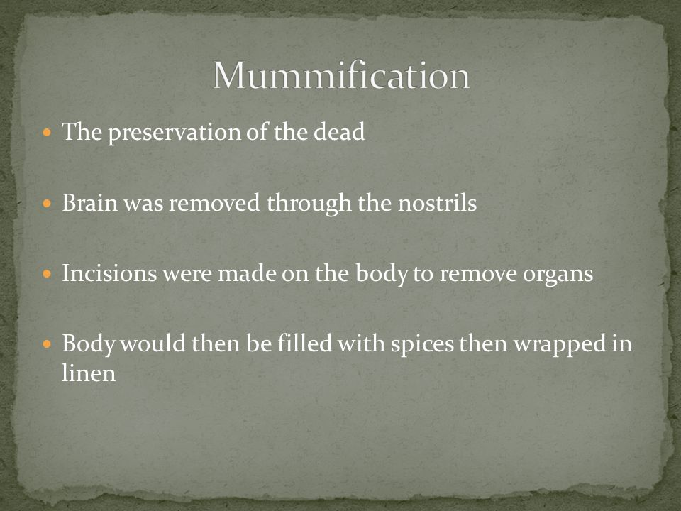 Mummification The preservation of the dead