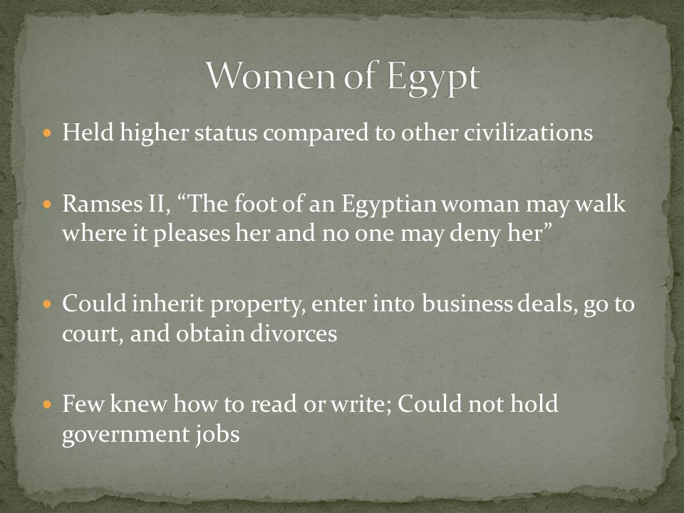 Women of Egypt Held higher status compared to other civilizations