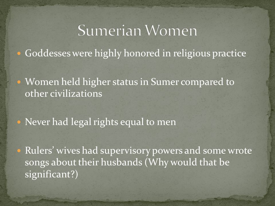 Sumerian Women Goddesses were highly honored in religious practice