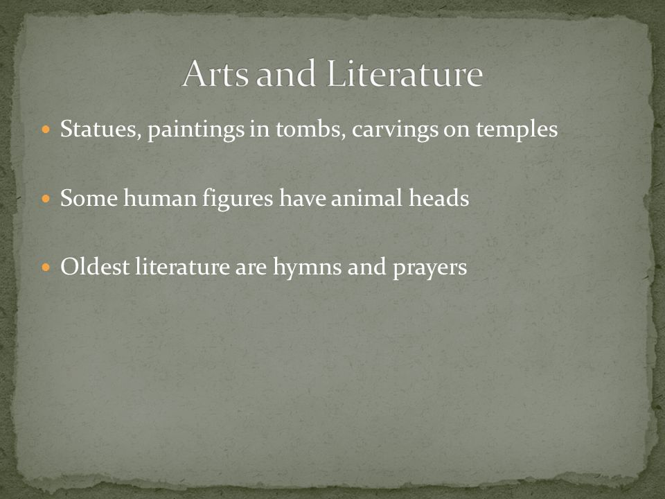 Arts and Literature Statues, paintings in tombs, carvings on temples