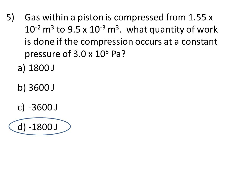Gas within a piston is compressed from 1. 55 x 10-2 m3 to 9