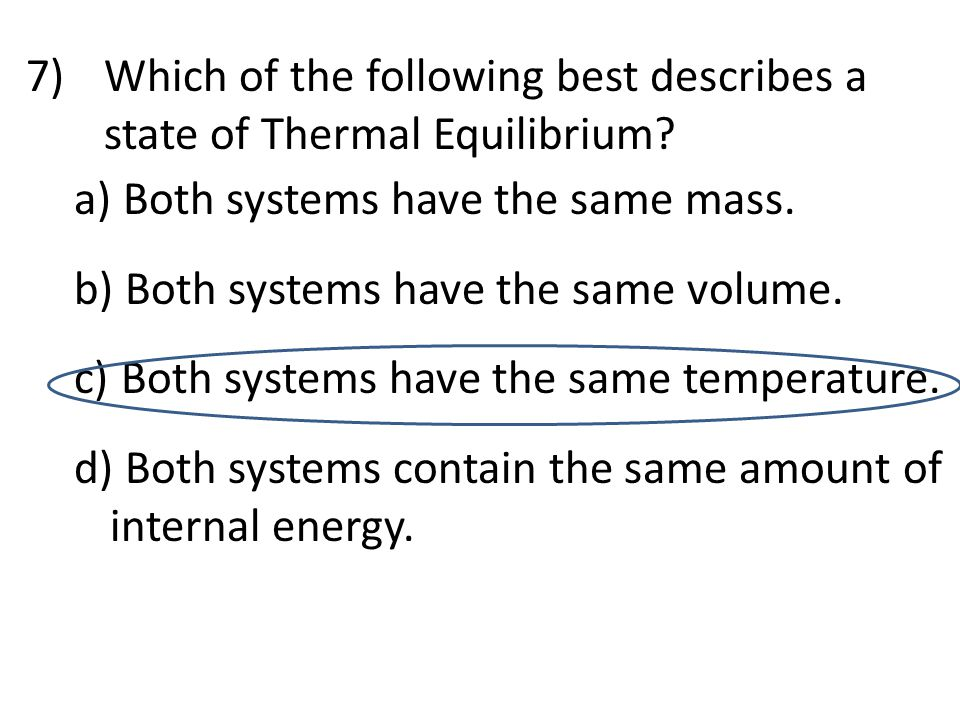 Which of the following best describes a state of Thermal Equilibrium