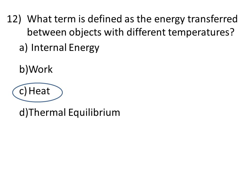 What term is defined as the energy transferred between objects with different temperatures