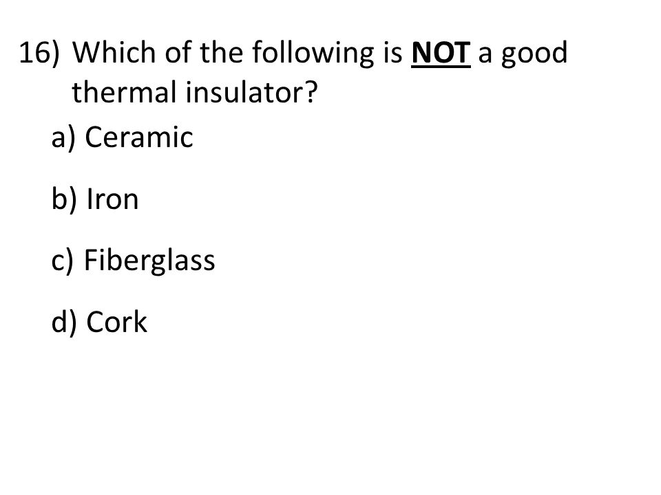 Which of the following is NOT a good thermal insulator