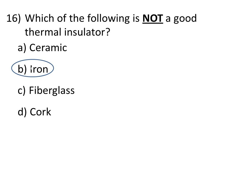 Which of the following is NOT a good thermal insulator Ceramic Iron