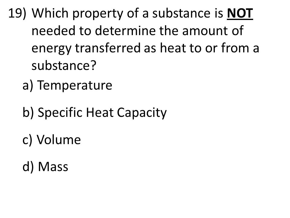 Which property of a substance is NOT needed to determine the amount of energy transferred as heat to or from a substance