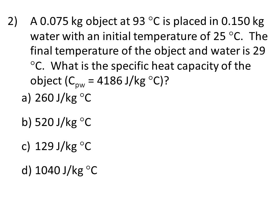 A 0. 075 kg object at 93 C is placed in 0