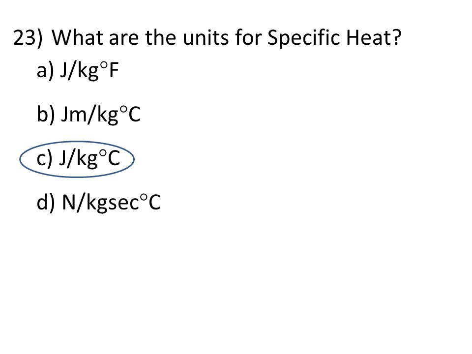 What are the units for Specific Heat J/kgF Jm/kgC J/kgC N/kgsecC