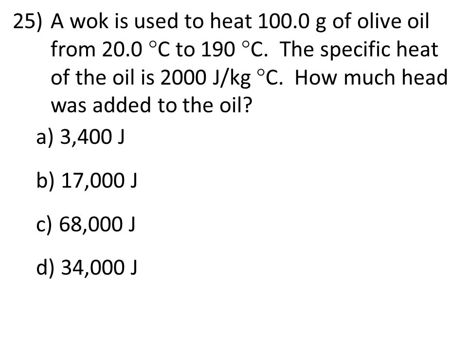 A wok is used to heat 100. 0 g of olive oil from 20. 0 C to 190 C