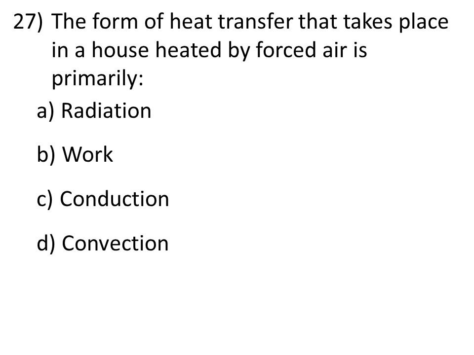 The form of heat transfer that takes place in a house heated by forced air is primarily:
