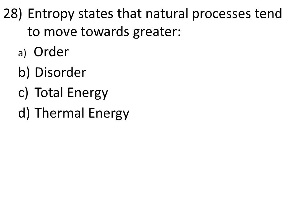 Entropy states that natural processes tend to move towards greater: