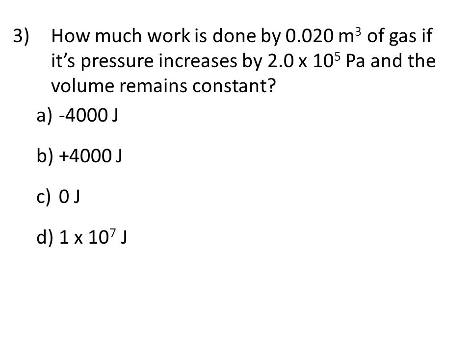 How much work is done by 0.020 m3 of gas if it's pressure increases by 2.0 x 105 Pa and the volume remains constant