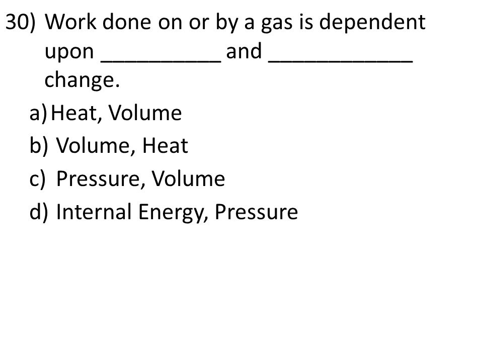 Work done on or by a gas is dependent upon __________ and ____________ change.