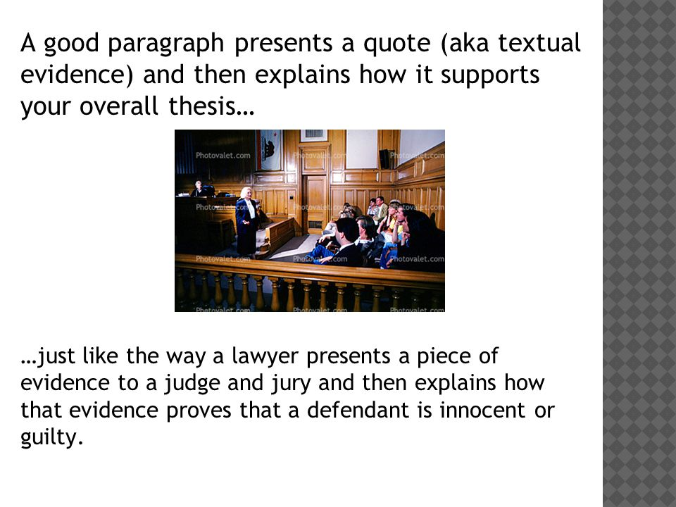 A good paragraph presents a quote (aka textual evidence) and then explains how it supports your overall thesis…