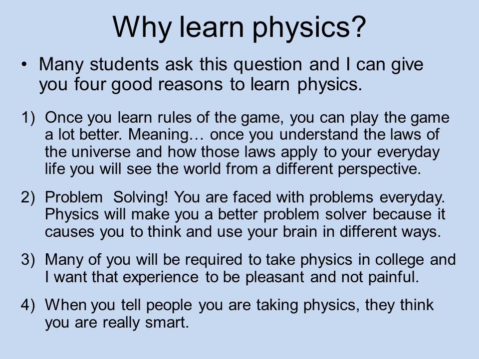 Why learn physics Many students ask this question and I can give you four good reasons to learn physics.
