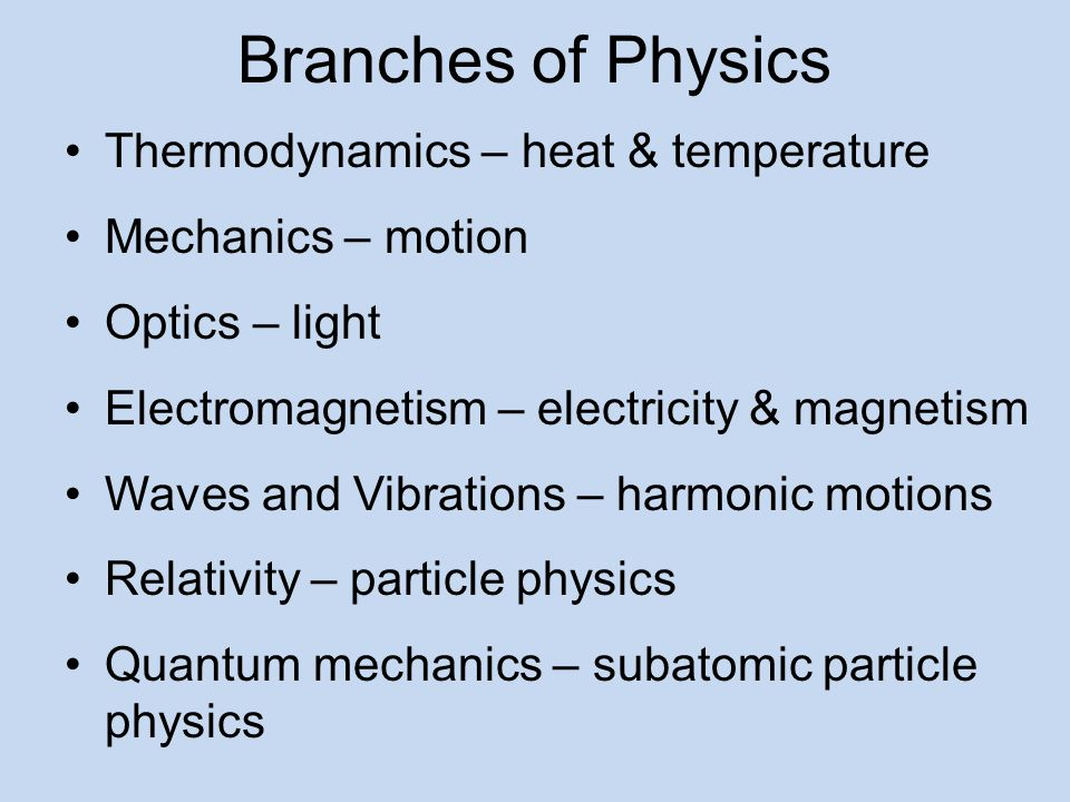 Branches of Physics Thermodynamics – heat & temperature