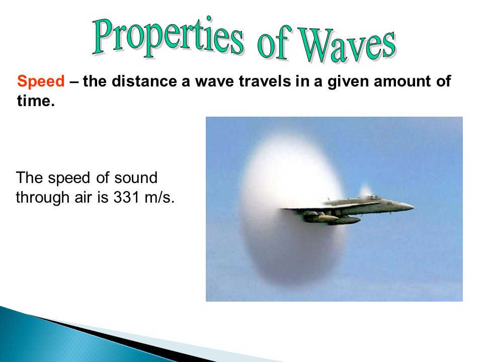 Properties of Waves Speed – the distance a wave travels in a given amount of time.