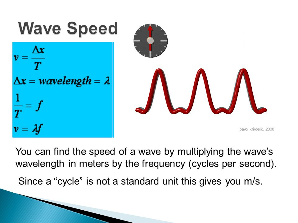 Wave Speed You can find the speed of a wave by multiplying the wave's wavelength in meters by the frequency (cycles per second).