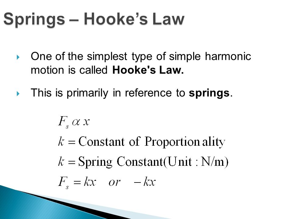 Springs – Hooke's Law One of the simplest type of simple harmonic motion is called Hooke s Law.