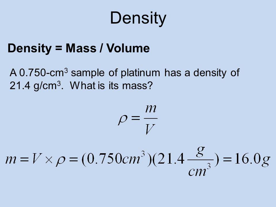 Density Density = Mass / Volume