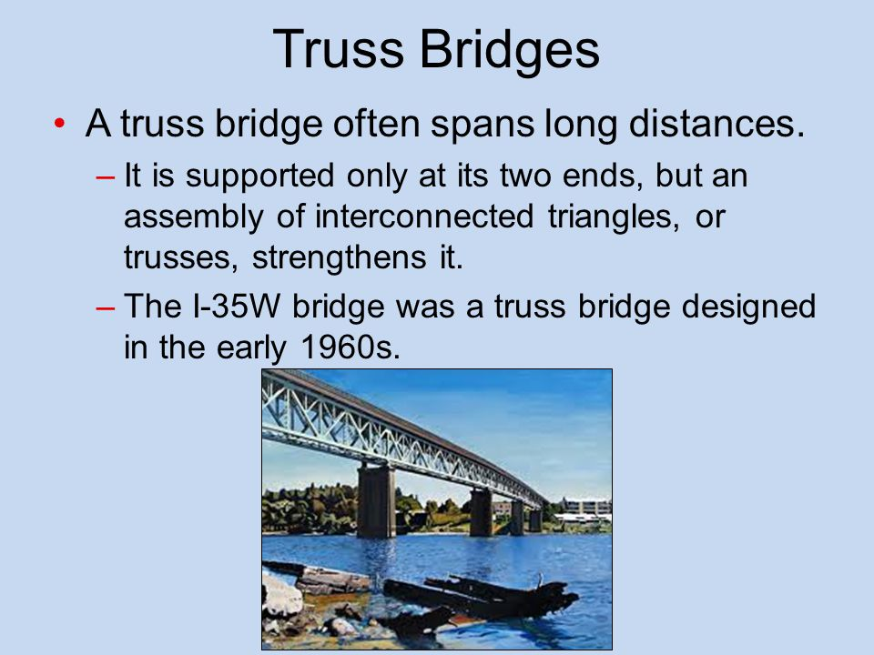 Truss Bridges A truss bridge often spans long distances.