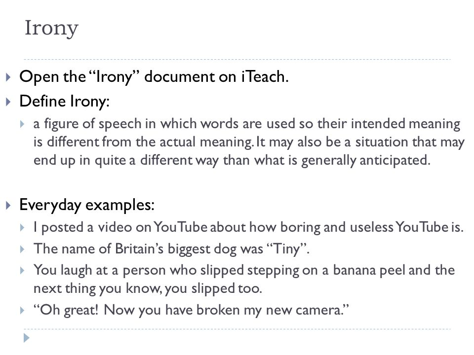 Irony Open the Irony document on iTeach. Define Irony: