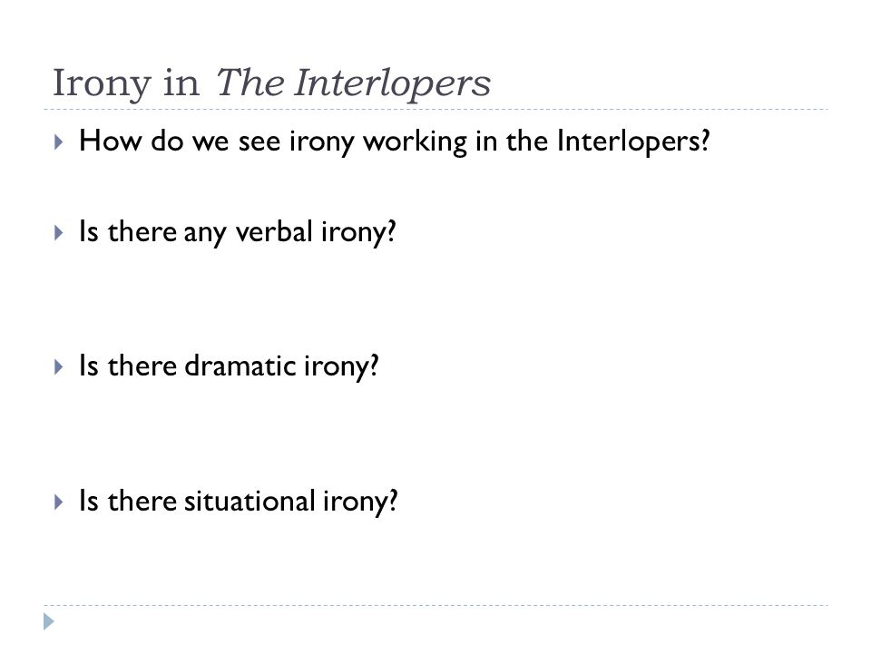"did you submit ""the interlopers comprehension questions"" ppt  irony in the interlopers"