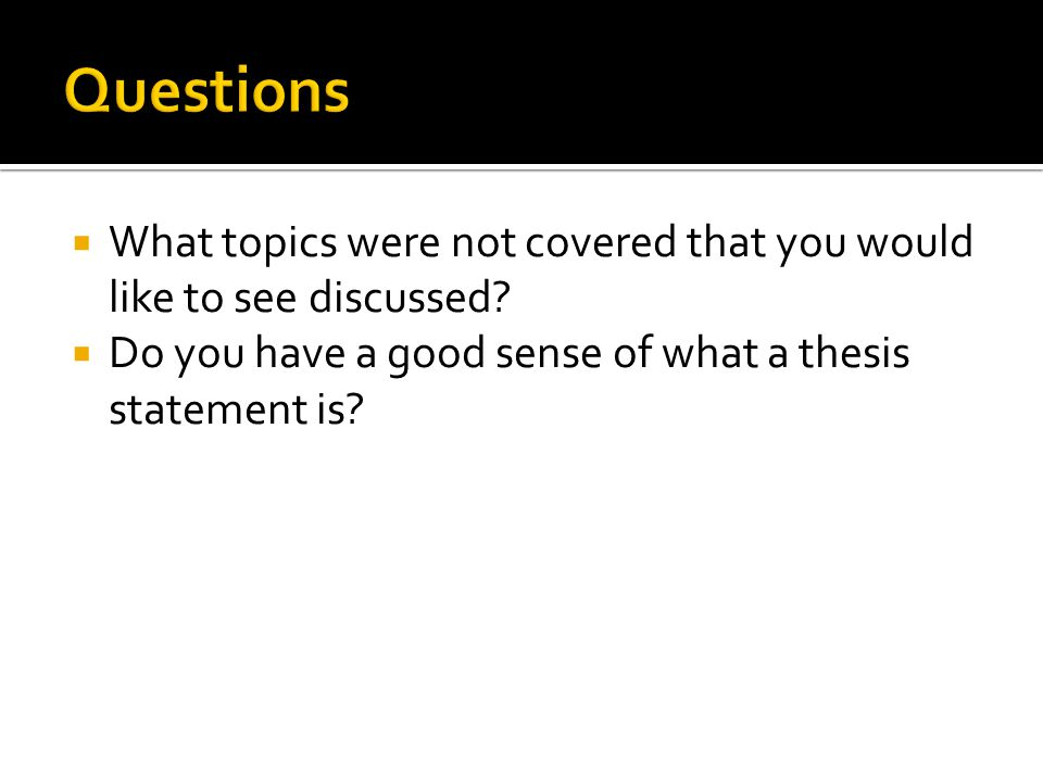 Questions What topics were not covered that you would like to see discussed.
