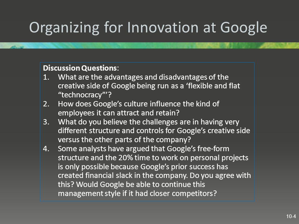 1 what are the advantages and disadvantages of the creative side of google being run as a flexible a Table 21 presents the disadvantages and advantages of the power-oriented culture dimension, which reflect the positive and negative effects of this type of culture in an organisation.