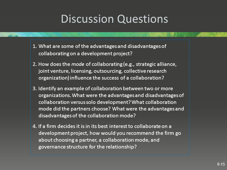 Discussion Questions 1. What are some of the advantages and disadvantages of collaborating on a development project