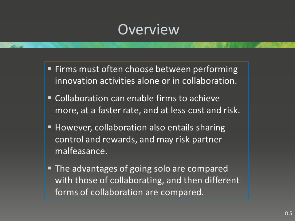 Overview Firms must often choose between performing innovation activities alone or in collaboration.