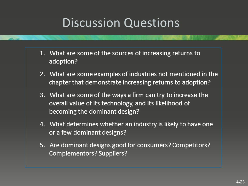 Discussion Questions 1. What are some of the sources of increasing returns to adoption