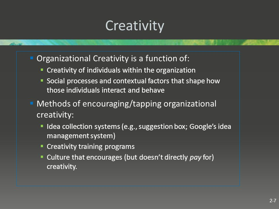 Creativity Organizational Creativity is a function of: