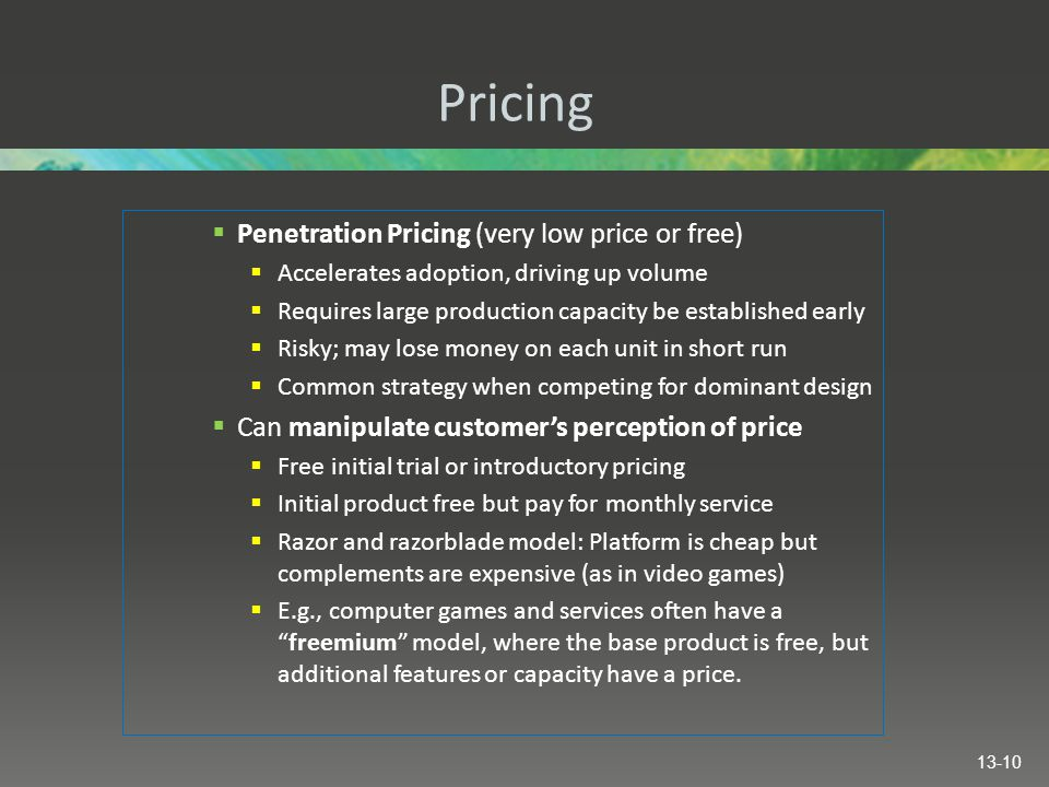 Pricing Penetration Pricing (very low price or free)