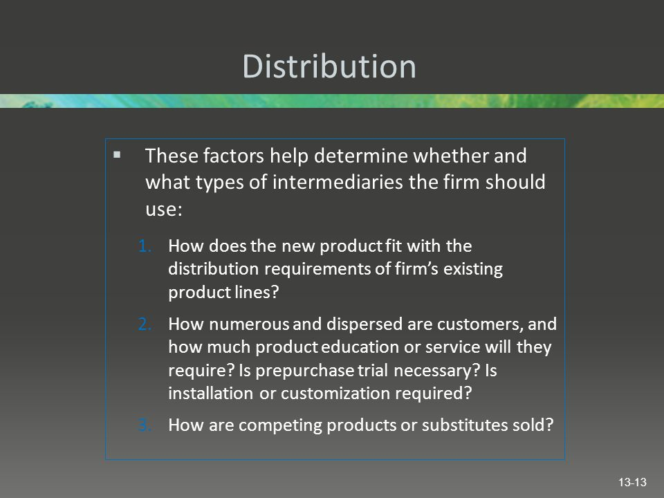 Distribution These factors help determine whether and what types of intermediaries the firm should use: