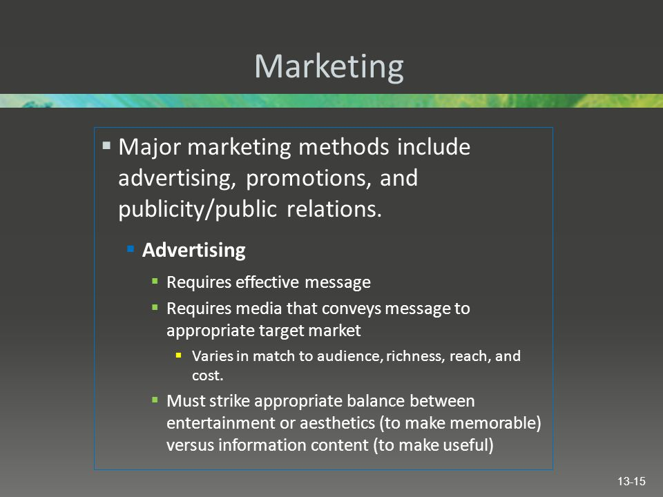 Marketing Major marketing methods include advertising, promotions, and publicity/public relations.