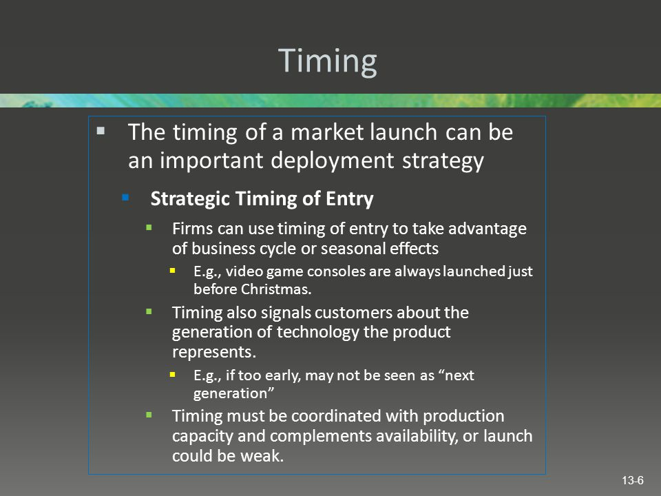 Timing The timing of a market launch can be an important deployment strategy. Strategic Timing of Entry.
