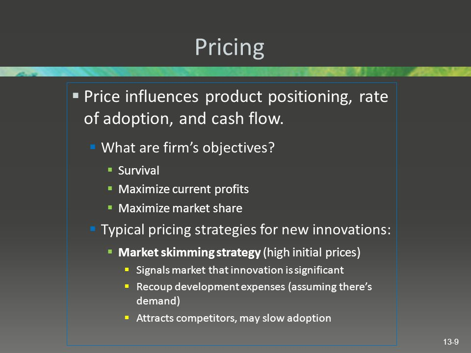 Pricing Price influences product positioning, rate of adoption, and cash flow. What are firm's objectives