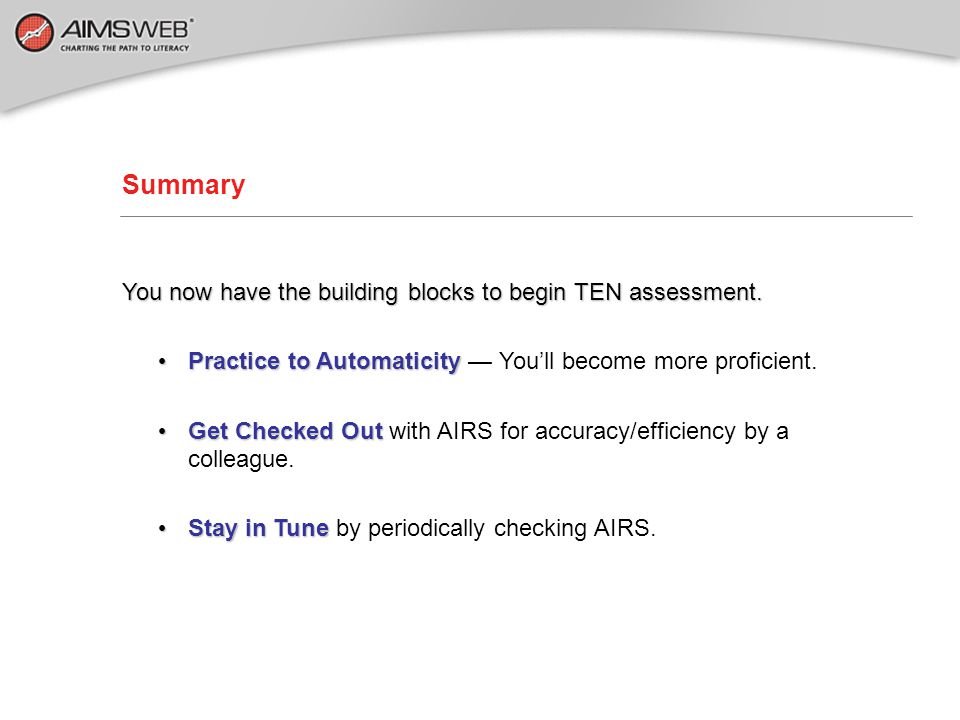 Summary You now have the building blocks to begin TEN assessment.