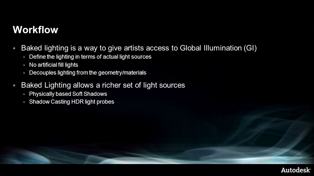 Workflow Baked lighting is a way to give artists access to Global Illumination (GI) Define the lighting in terms of actual light sources.