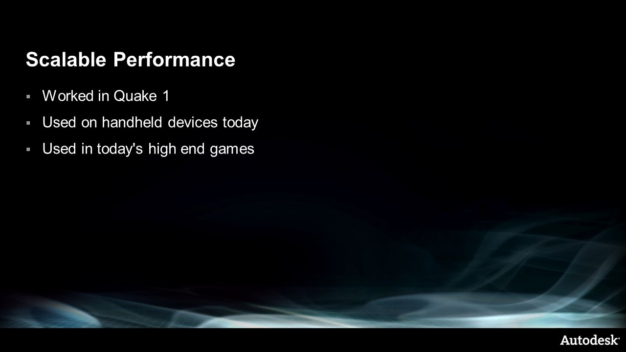 Scalable Performance Worked in Quake 1 Used on handheld devices today