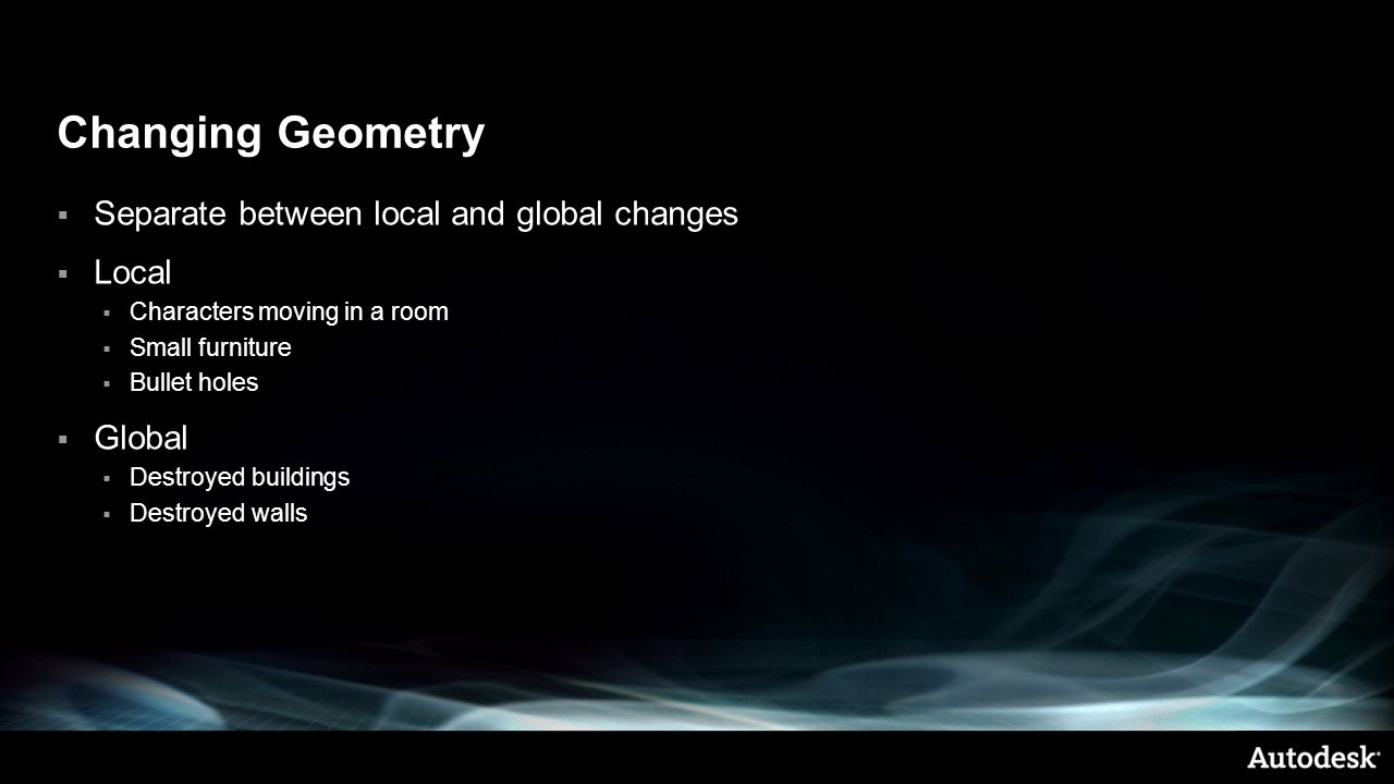 Changing Geometry Separate between local and global changes Local