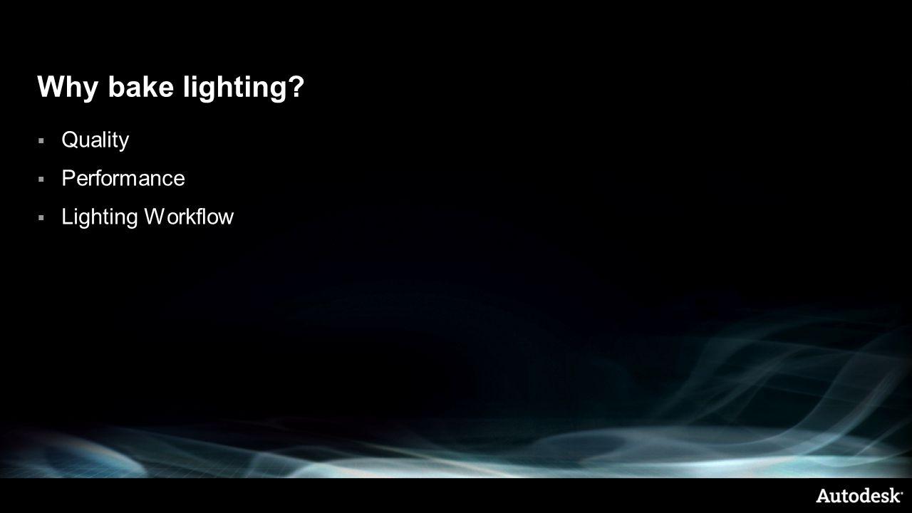 Why bake lighting Quality Performance Lighting Workflow
