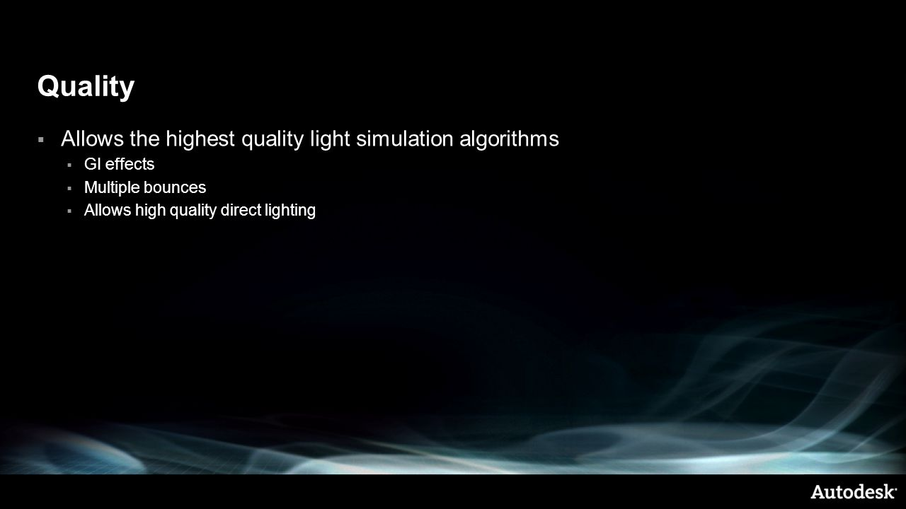 Quality Allows the highest quality light simulation algorithms